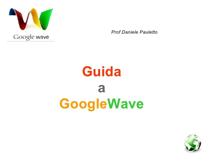 Prof Daniele Pauletto       Guida      a GoogleWave  Prof Daniele Pauletto