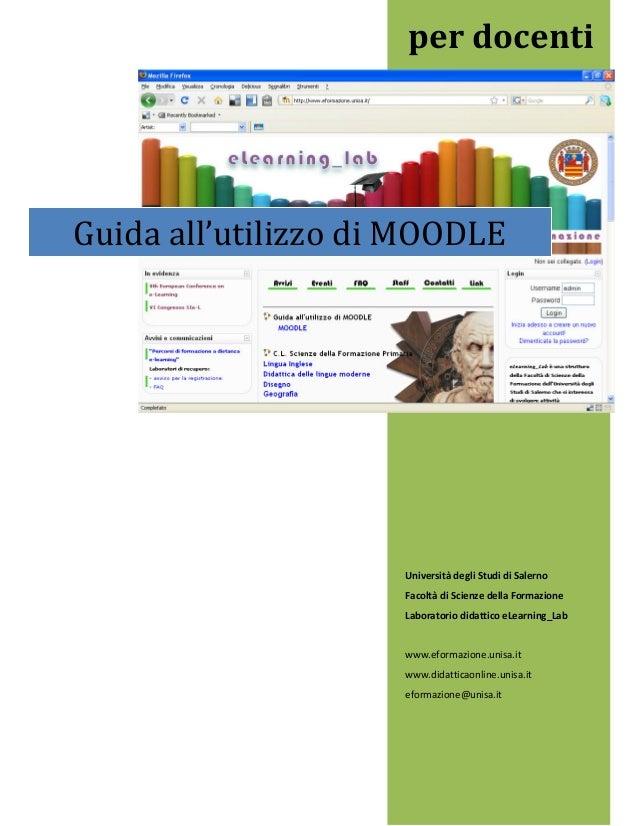per docenti  Guida all'utilizzo di MOODLE  Università degli Studi di Salerno Facoltà di Scienze della Formazione Laborator...
