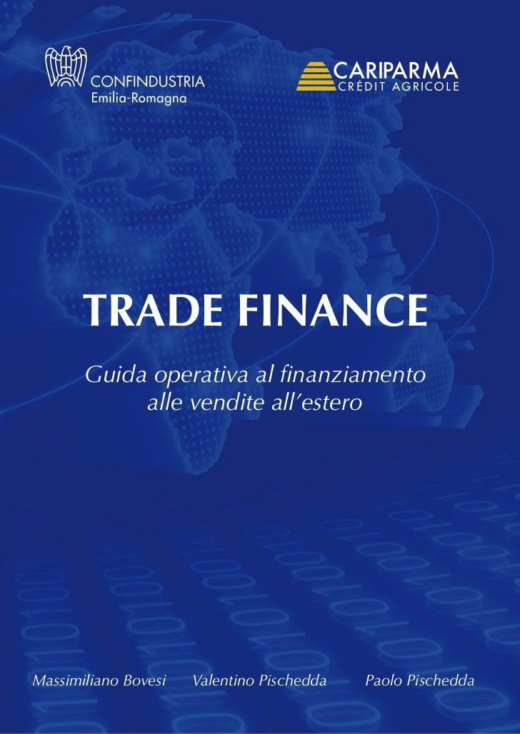 TRADE FINANCE       Guida operativa al finanziamento            alle vendite all'esteroMassimiliano Bovesi   Valentino Pis...