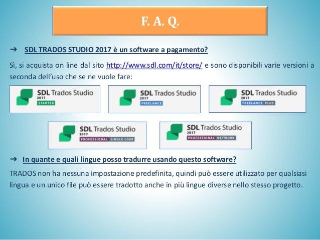 ➔ SDL TRADOS STUDIO 2017 è un software a pagamento? Sì, si acquista on line dal sito http://www.sdl.com/it/store/ e sono d...