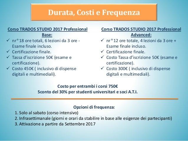 Corso TRADOS STUDIO 2017 Professional Base: ✓ nr° 18 ore totali, 6 lezioni da 3 ore - Esame finale incluso. ✓ Certificazio...