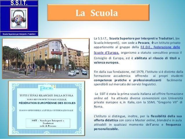 La Scuola La S.S.I.T., Scuola Superiore per Interpreti e Traduttori, (ex Scuola Interpreti), con sede a Pescara, è un Isti...