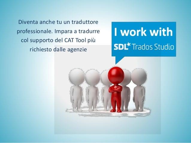Diventa anche tu un traduttore professionale. Impara a tradurre col supporto del CAT Tool più richiesto dalle agenzie