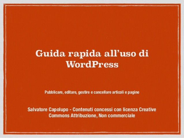 Guida rapida all'uso di WordPress Pubblicare, editare, gestire e cancellare articoli e pagine Salvatore Capolupo - Contenu...