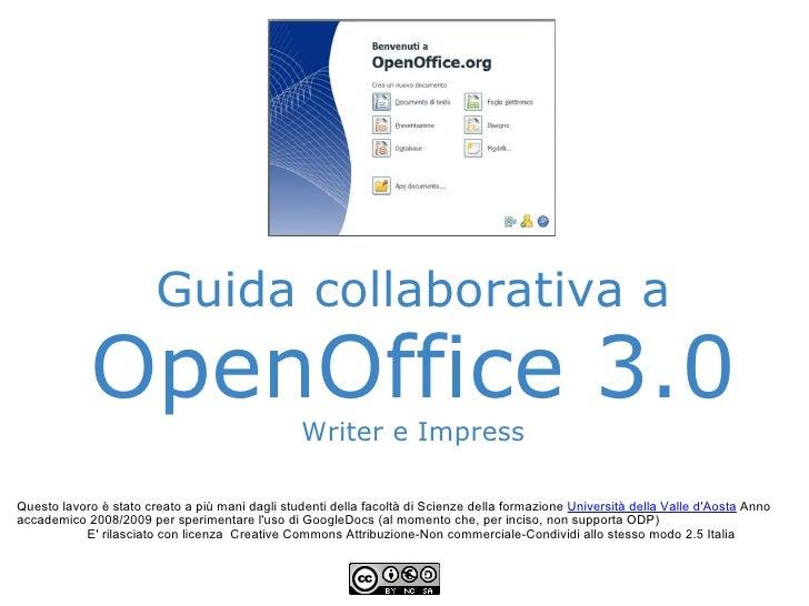 Guida collaborativa a OpenOffice 3.0 Writer e Impress Questo lavoro è stato creato a più mani dagli studenti della facoltà...