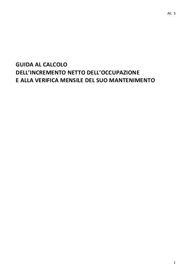 All. 5 GUIDA AL CALCOLO DELL'INCREMENTO NETTO DELL'OCCUPAZIONE E ALLA VERIFICA MENSILE DEL SUO MANTENIMENTO 1