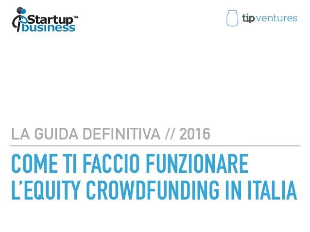 COME TI FACCIO FUNZIONARE L'EQUITY CROWDFUNDING IN ITALIA LA GUIDA DEFINITIVA // 2016