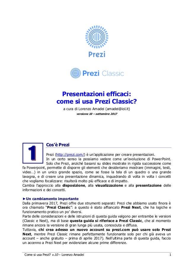 Come si usa Prezi? v.10 – Lorenzo Amadei 1 Presentazioni efficaci: come si usa Prezi Classic? a cura di Lorenzo Amadei (am...