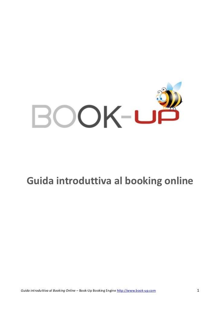 Guida introduttiva al booking onlineGuida introduttiva al Booking Online – Book-Up Booking Engine http://www.book-up.com   1