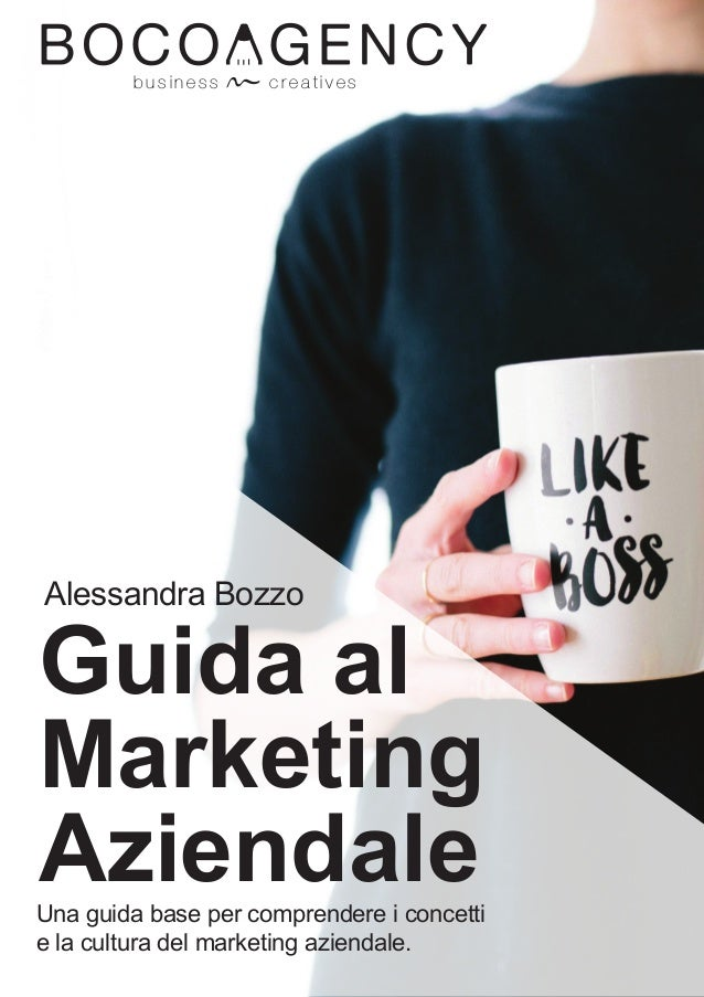 Guida al Marketing Aziendale b u s i n e s s c r e a t i v e s Alessandra Bozzo Una guida base per comprendere i concetti ...