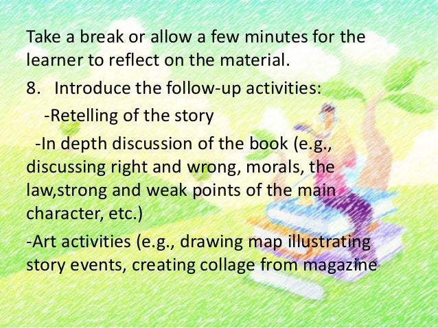 photos and headlines to illustrate events in thestory, draw pictures of events)-Creative writing (e.g., resolving the stor...