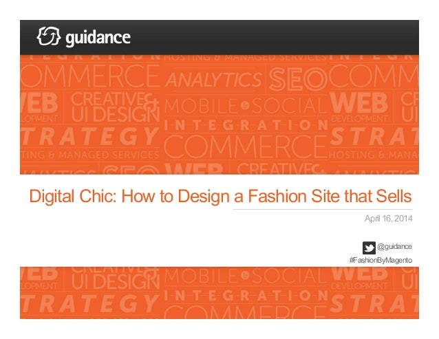 Digital Chic: How to Design a Fashion Site that Sells April 16, 2014 @guidance #FashionByMagento