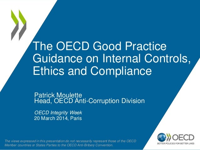 The OECD Good Practice Guidance on Internal Controls, Ethics and Compliance Patrick Moulette Head, OECD Anti-Corruption Di...
