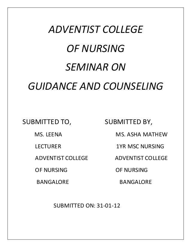 ADVENTIST COLLEGE OF NURSING SEMINAR ON GUIDANCE AND COUNSELING SUBMITTED TO, SUBMITTED BY, MS. LEENA MS. ASHA MATHEW LECT...