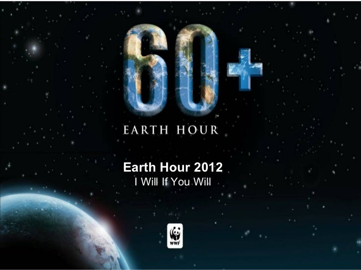 Earth Hour 2012 I Will If You Will