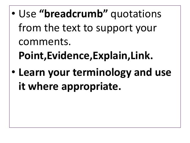 """• Use """"breadcrumb"""" quotationsfrom the text to support yourcomments.Point,Evidence,Explain,Link.• Learn your terminology an..."""
