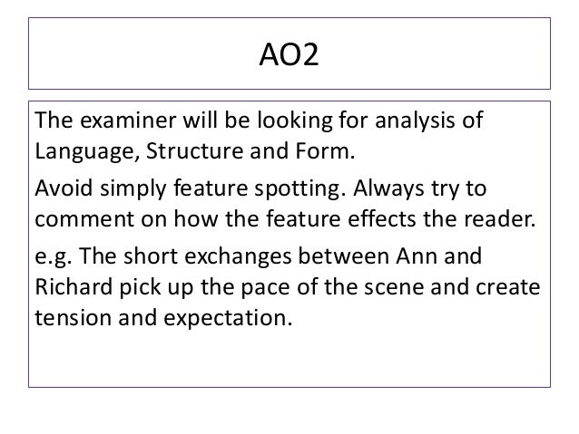 AO2The examiner will be looking for analysis ofLanguage, Structure and Form.Avoid simply feature spotting. Always try toco...