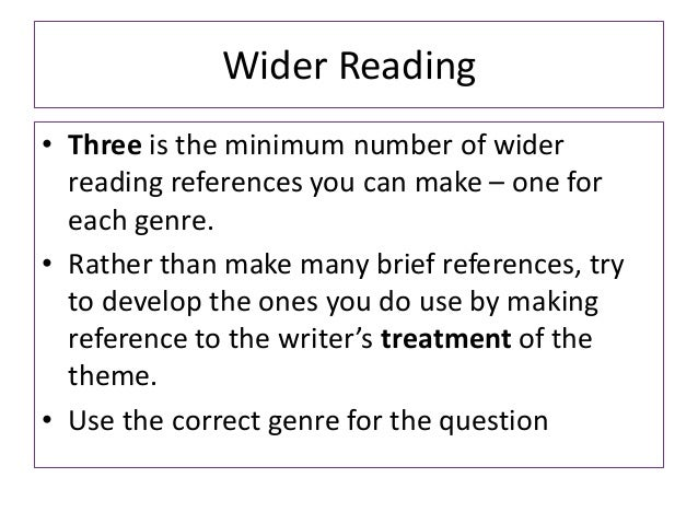 Wider Reading• Three is the minimum number of widerreading references you can make – one foreach genre.• Rather than make ...