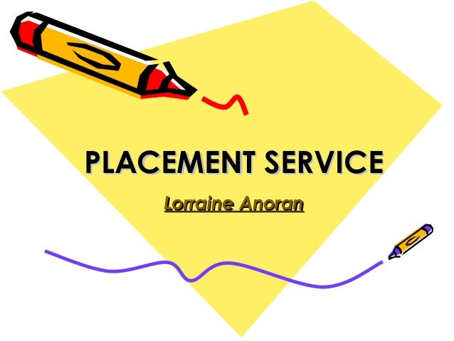 PLACEMENT SERVICEPLACEMENT SERVICE Lorraine AnoranLorraine Anoran
