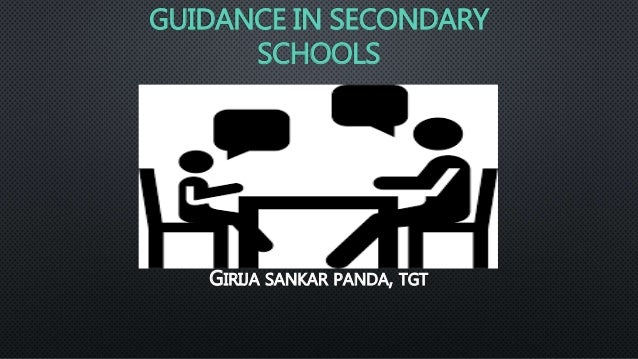 GUIDANCE IN SECONDARY SCHOOLS GIRIJA SANKAR PANDA, TGT