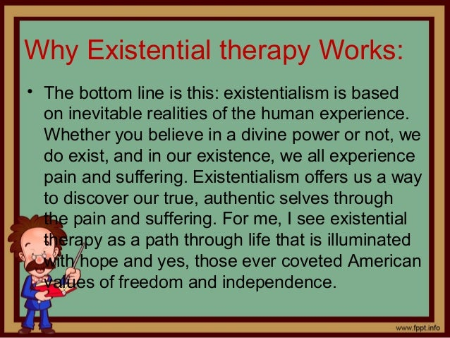 existential psychotherapy Within the domain of existential-phenomenological psychotherapy my professional and empirical work has focused on a number of different areas that include assessment, therapeutic integration and engagement with different client groups (including lesbians and gay men and people with hiv.