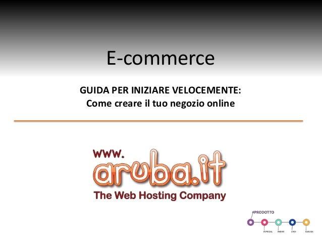 E-commerceGUIDA PER INIZIARE VELOCEMENTE: Come creare il tuo negozio online