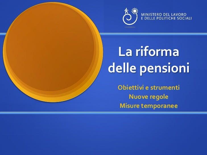 La riformadelle pensioni Obiettivi e strumenti    Nuove regole Misure temporanee