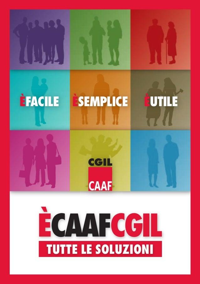 GuidaServiziCaaf-cop_ok 30/01/14 15:16 Pagina 1  ÈFACILE  ÈSEMPLICE  ÈUTILE  ÈCAAFCGIL TUTTE LE SOLUZIONI