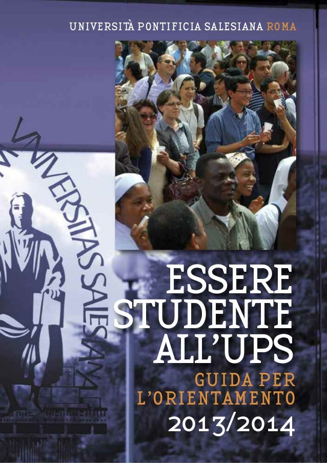 UNIVERSIT PONTIFICIA SALESIANA ROMA À  ESSERE STUDENTE ALL'UPS GUIDA PER L'ORIENTAMENTO  2013/2014