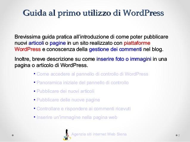 Guida al primo utilizzo di WordPress Brevissima guida pratica all'introduzione di come poter pubblicare nuovi articoli o p...