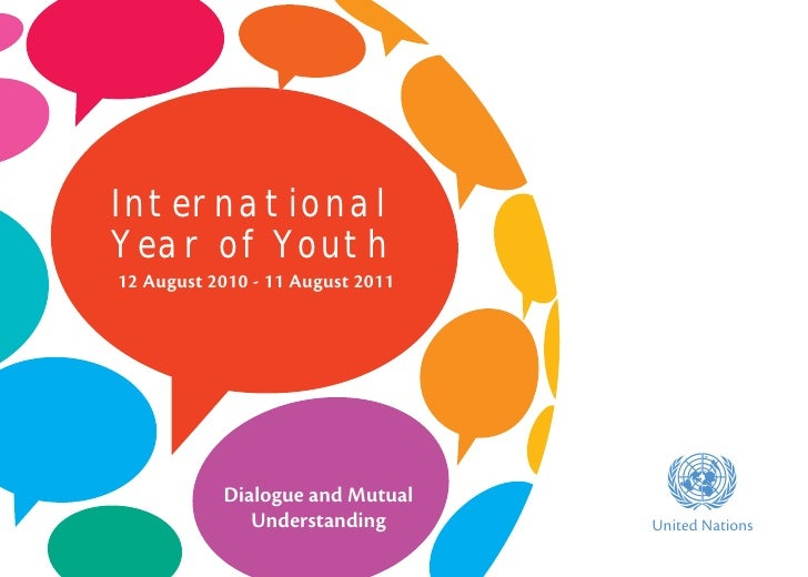 InternationalYear of Youth12 August 2010 - 11 August 2011           Dialogue and Mutual              Understanding        ...
