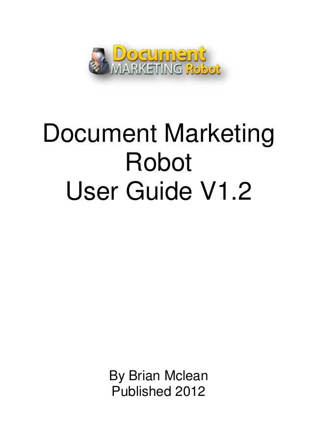 Document Marketing      Robot User Guide V1.2     By Brian Mclean     Published 2012
