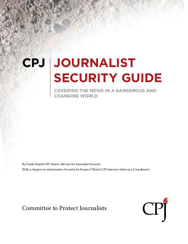 CPJ Journalist Security Guide 1 Committee to Protect Journalists By Frank Smyth/CPJ Senior Adviser for Journalist Security...