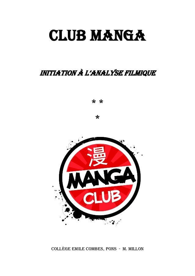1 Club Manga InItIatIon à l'analyse fIlmIque * * * Collège Emile Combes, Pons - M. Millon