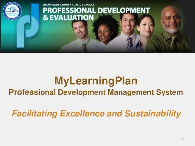 MyLearningPlan Professional Development Management System Facilitating Excellence and Sustainability 1