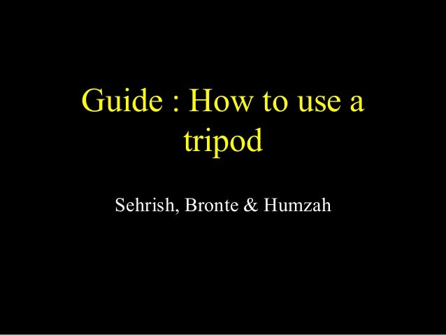 Guide : How to use a tripod Sehrish, Bronte & Humzah