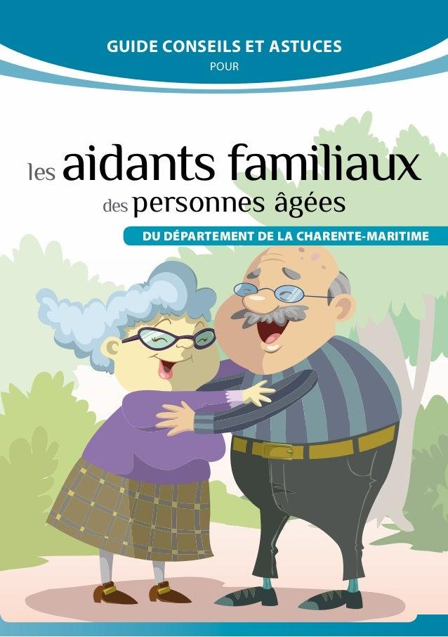 les aidants familiaux GUIDE CONSEILS ET ASTUCES POUR des personnes âgées DU DÉPARTEMENT DE LA CHARENTE-MARITIME