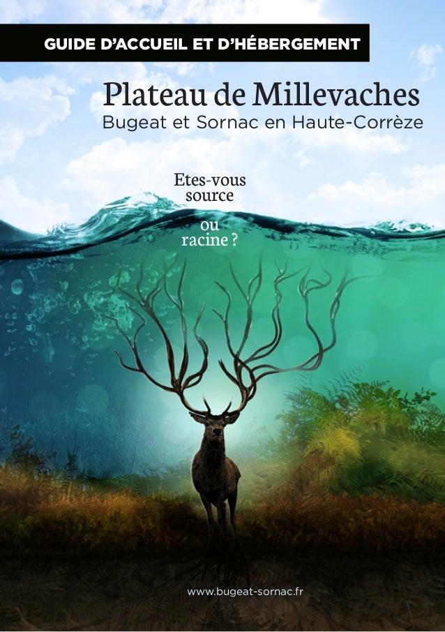 GUIDE D'ACCUEIL ET D'HÉBERGEMENT  Plateau de Millevaches  Bugeat et Sornac en Haute-Corrèze  Etes-vous source ou racine ? ...