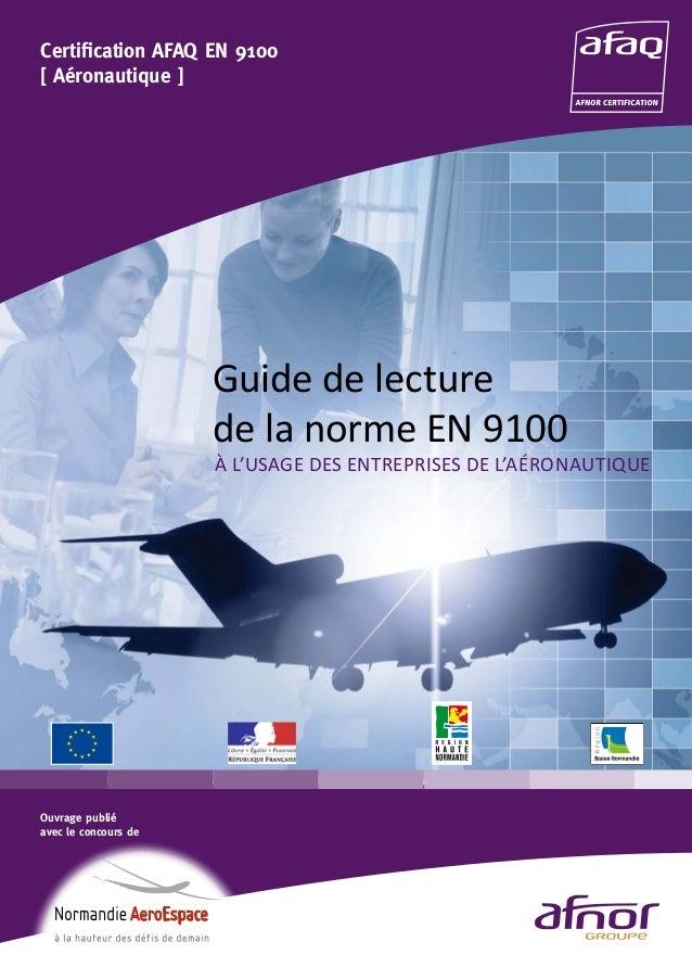 Guide de lecture de la norme EN 9100 Certification AFAQ EN 9100 [ Aéronautique ] Ouvrage publié avec le concours de À L'US...