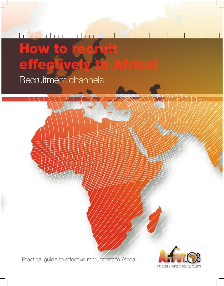 How to recruiteffectively to Africa!Recruitment channelsPractical guide to effective recruitment to Africa.               ...