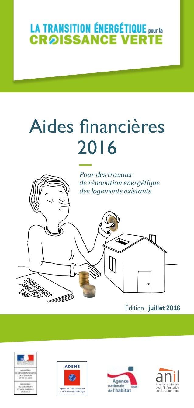 Aides financières 2016 Édition: juillet 2016 Pour des travaux de rénovation énergétique des logements existants