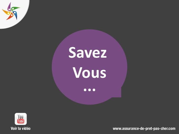 Savez                 Vous                  ...Voir la vidéo           www.assurance-de-pret-pas-cher.com