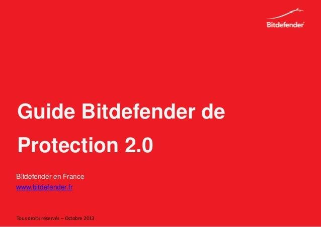 Guide Bitdefender de Protection 2.0 Bitdefender en France www.bitdefender.fr Tous droits réservés – Octobre 2013
