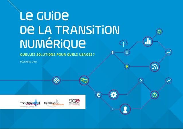 Le GUiDe De LA TRANSiTiON NUMéRiQUe DÉCEMBRE 2014 QUELLES SOLUTIONS POUR QUELS USAGES? + + + + + + + + + + + + + ++ +