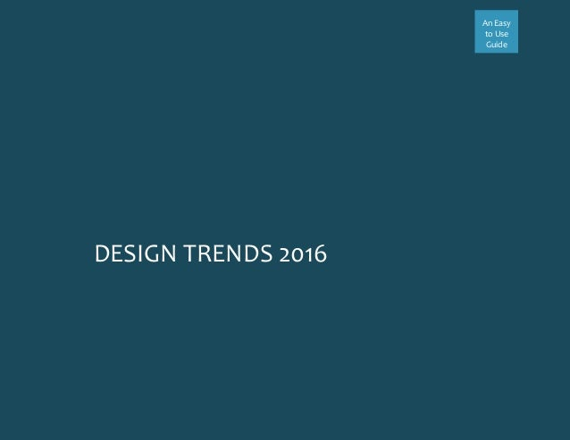 An Easy to Use Guide DESIGN TRENDS 2016