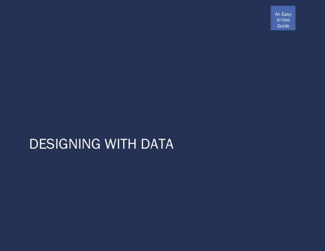 An Easy to Use Guide DESIGNING WITH DATA