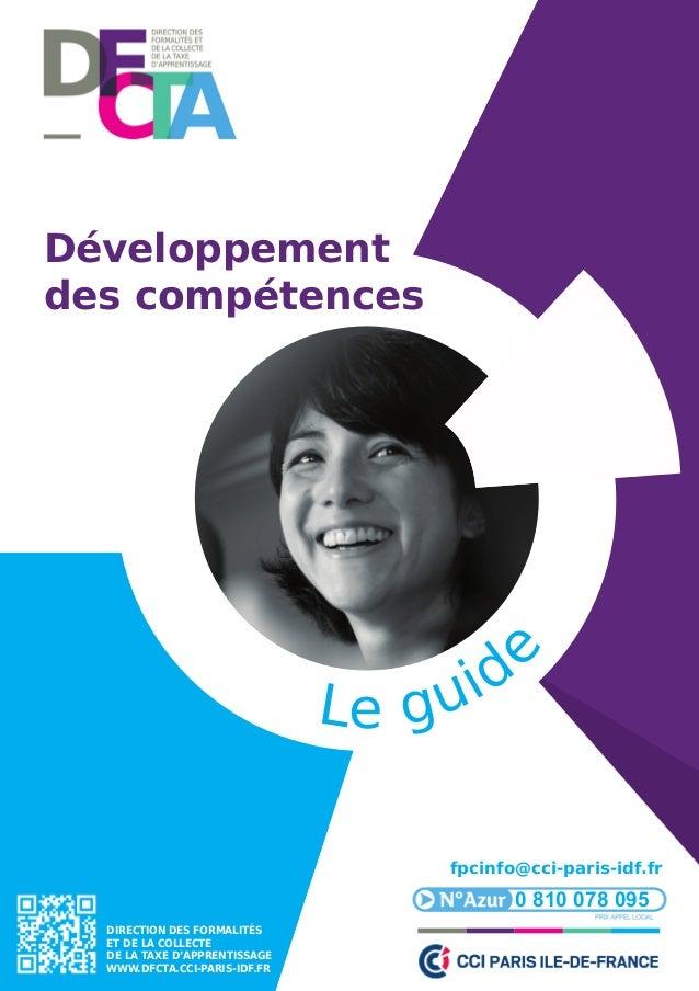 Développement des compétences Le guid e fpcinfo@cci-paris-idf.fr 0 810 078 095 DIREcTIoN DES FoRMAlITéS ET DE lA collEcTE ...