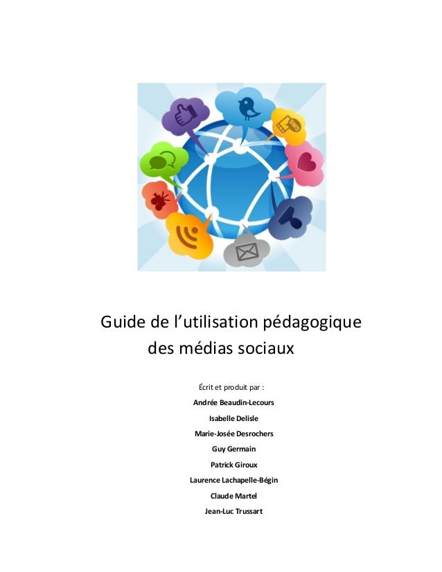 Guide de l'utilisation pédagogique     des médias sociaux             Écrit et produit par :            Andrée Beaudin-Lec...