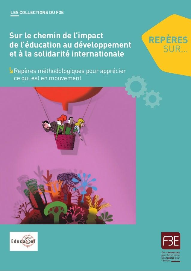 1 Les collections du F3E repères sur... Des ressources pour l'évaluation Desrepèrespour l'action Sur le chemin de l'impact...