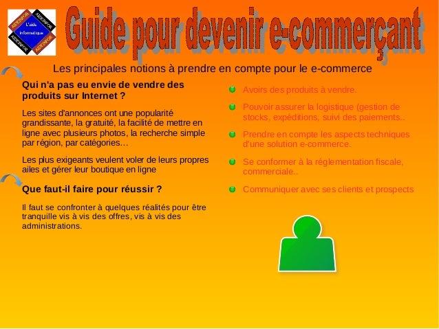 Les principales notions à prendre en compte pour le e-commerce  Qui n'a pas eu envie de vendre des  produits sur Internet ...